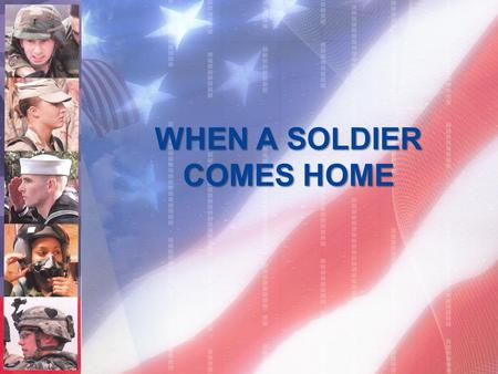 WHEN A SOLDIER COMES HOME. WHEN A SOLDIER COMES HOME, HE FINDS IT HARD....