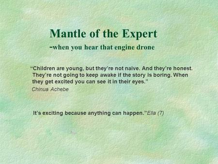"Mantle of the Expert - when you hear that engine drone ""Children are young, but they're not naive. And they're honest. They're not going to keep awake."