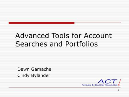 1 Advanced Tools for Account Searches and Portfolios Dawn Gamache Cindy Bylander.