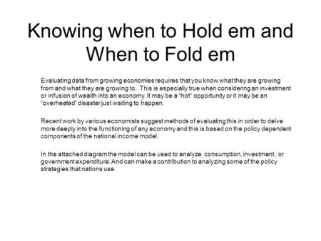 Knowing when to Hold em and When to Fold em Evaluating data from growing economies requires that you know what they are growing from and what they are.