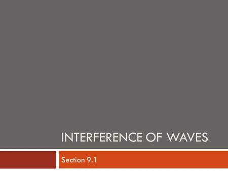Interference of Waves Section 9.1.