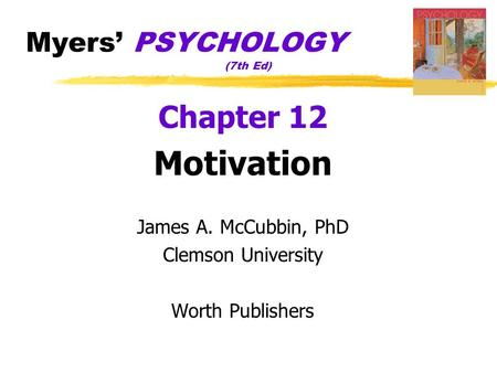 Myers' PSYCHOLOGY (7th Ed) Chapter 12 Motivation James A. McCubbin, PhD Clemson University Worth Publishers.