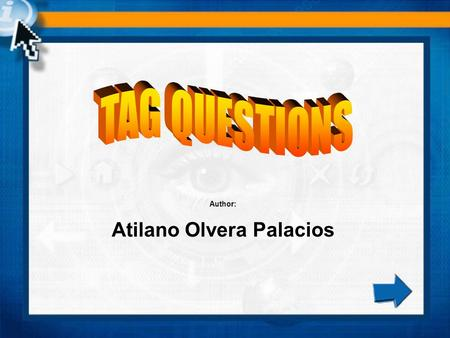 Author: Atilano Olvera Palacios. TAG QUESTIONS A tag question is a question we can add to the end of a statement. Statement…,is it?,isn't it?,are they?,aren't.