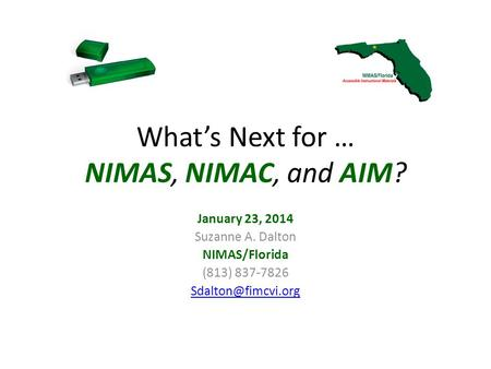 What's Next for … NIMAS, NIMAC, and AIM? January 23, 2014 Suzanne A. Dalton NIMAS/Florida (813) 837-7826