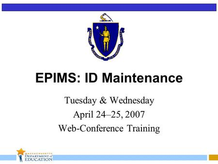 EPIMS: ID Maintenance Tuesday & Wednesday April 24–25, 2007 Web-Conference Training.