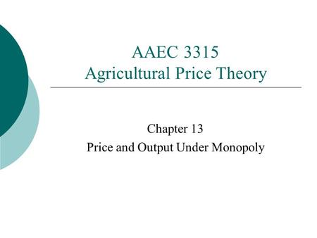 AAEC 3315 Agricultural Price Theory Chapter 13 Price and Output Under Monopoly.