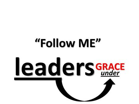 "Leaders leaders under ""Follow ME"" GRACE. Matthew 8:8-13 Only speak a word, and my servant will be healed. For I also am a man under authority, having."