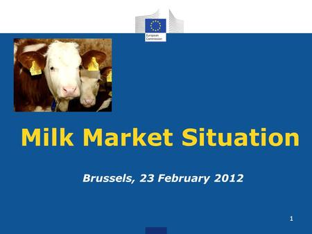 1 Milk Market Situation Brussels, 23 February 2012.