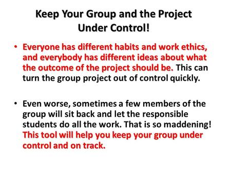 Keep Your Group and the Project Under Control! Everyone has different habits and work ethics, and everybody has different ideas about what the outcome.