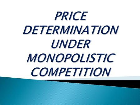 " According to J.S. Bains ""  According to J.S. Bains ""Monopolistic competition is found in the industry where there is a large number of small seller,"