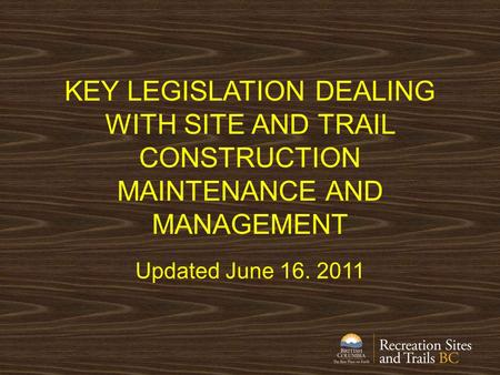 KEY LEGISLATION DEALING WITH SITE AND TRAIL CONSTRUCTION MAINTENANCE AND MANAGEMENT Updated June 16. 2011.