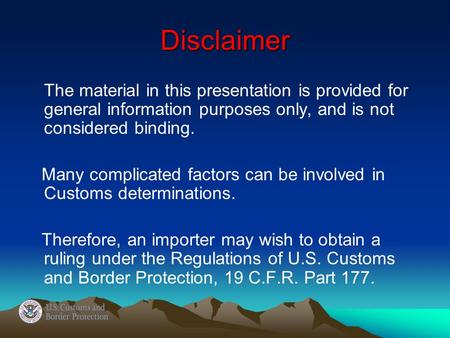 Disclaimer The material in this presentation is provided for general information purposes only, and is not considered binding. Many complicated factors.