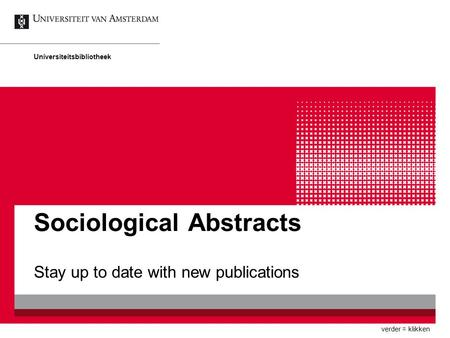 Sociological Abstracts Stay up to date with new publications Universiteitsbibliotheek verder = klikken.