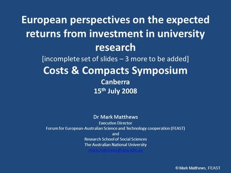 European perspectives on the expected returns from investment in university research [incomplete set of slides – 3 more to be added] Costs & Compacts Symposium.