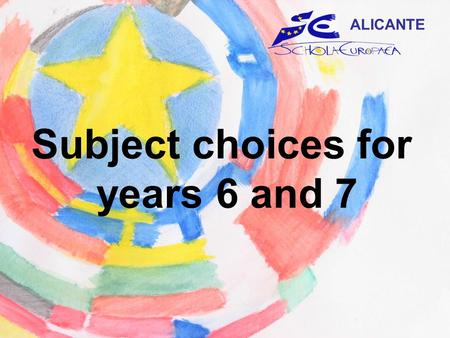 Subject choices for years 6 and 7 ALICANTE. Compulsory basic subjects Language I Language II Mathematics Religion / Ethics Physical Education History.