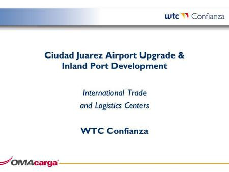 Ciudad Juarez Airport Upgrade & Inland Port Development International Trade and Logistics Centers WTC Confianza.