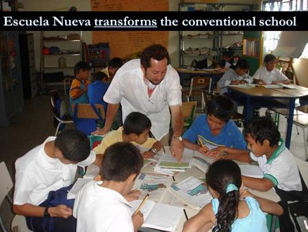 Escuela Nueva transforms the conventional school.