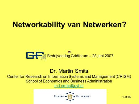 1 of 35 Networkability van Netwerken? Dr. Martin Smits Center for Research on Information Systems and Management (CRISM) School of Economics and Business.