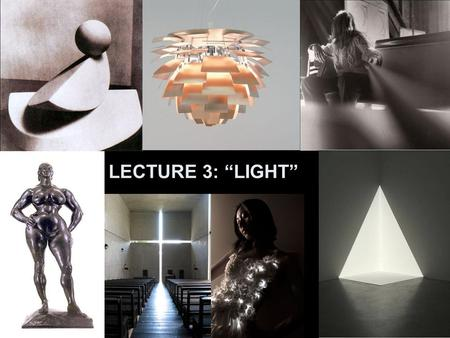 "LECTURE 3: ""LIGHT""."