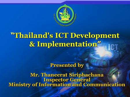 Presented by Mr. Thaneerat Siriphachana Inspector General Ministry of Information and Communication Presented by Mr. Thaneerat Siriphachana Inspector General.