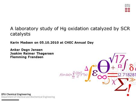 A laboratory study of Hg oxidation catalyzed by SCR catalysts Karin Madsen on 05.10.2010 at CHEC Annual Day Anker Degn Jensen Joakim Reimer Thøgersen Flemming.