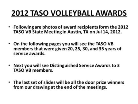 2012 TASO VOLLEYBALL AWARDS • Following are photos of award recipients form the 2012 TASO VB State Meeting in Austin, TX on Jul 14, 2012. • On the following.