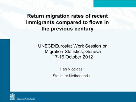 Centraal Bureau voor de StatistiekStatistics Netherlands Return migration rates of recent immigrants compared to flows in the previous century UNECE/Eurostat.