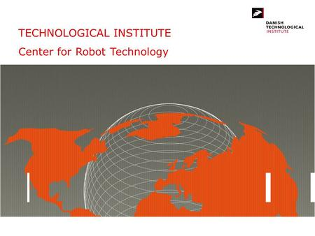 TECHNOLOGICAL INSTITUTE Center for Robot Technology.