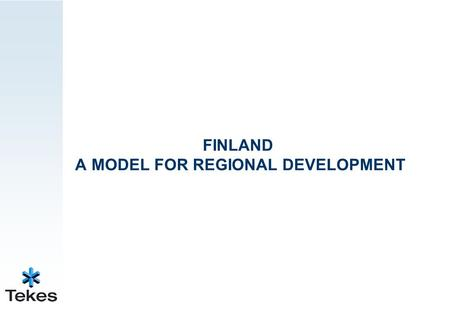 FINLAND A MODEL FOR REGIONAL DEVELOPMENT. 2 2 1 12 4 14 5 17 7 21 15 9 8 6 13 3 1 1 2 3 4 5 6 7 8 9 10 11 12 13 14 15 Competitiveness DM 36054 11-2005.