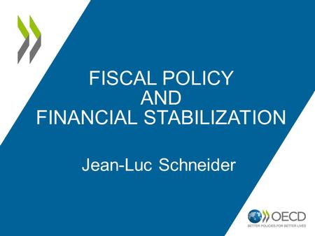 FISCAL POLICY AND FINANCIAL STABILIZATION Jean-Luc Schneider.
