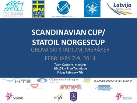 SCANDINAVIAN CUP/ STATOIL NORGESCUP GROVA SKI STADIUM, MERÅKER FEBRUARY 7-9, 2014 Team Captains' meeting 10/15 km Free Technique Friday February 7th.