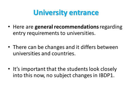 University entrance • Here are general recommendations regarding entry requirements to universities. • There can be changes and it differs between universities.