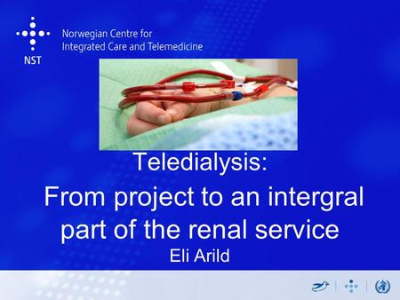 Teledialysis: From project to an intergral part of the renal service Eli Arild.
