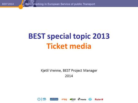 BEST 2014 BEST special topic 2013 Ticket media Kjetil Vrenne, BEST Project Manager 2014.