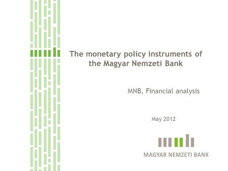 The monetary policy instruments of the Magyar Nemzeti Bank MNB, Financial analysis May 2012.