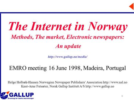 GALLUP Grunnlag for bedre beslutninger 1 The Internet in Norway Methods, The market, Electronic newspapers: An update  EMRO.