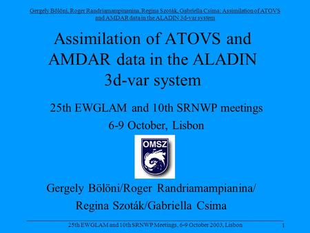 Gergely Bölöni, Roger Randriamampinanina, Regina Szoták, Gabriella Csima: Assimilation of ATOVS and AMDAR data in the ALADIN 3d-var system 1 _____________________________________________________________________________________.