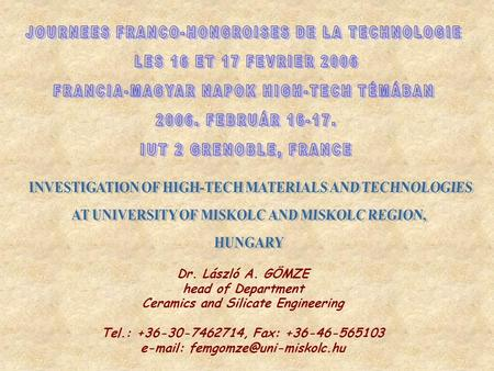Dr. László A. GÖMZE head of Department Ceramics and Silicate Engineering Tel.: +36-30-7462714, Fax: +36-46-565103