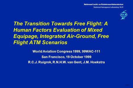 Nationaal Lucht- en Ruimtevaartlaboratorium National Aerospace Laboratory NLR DXXX-1A The Transition Towards Free Flight: A Human Factors Evaluation of.