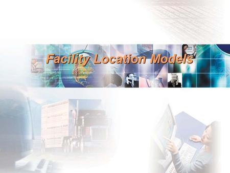 Facility Location Models. Location Strategy  One of the most important decisions a firm makes  Increasingly global in nature  Long term impact and.