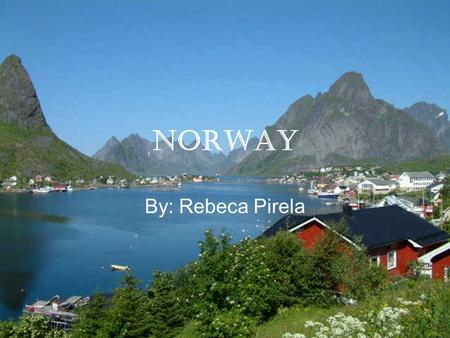 Norway By: Rebeca Pirela The Norway Flag •The colors of this flag are symbolic and are said to have been influenced by the French flag. •White = Honesty.