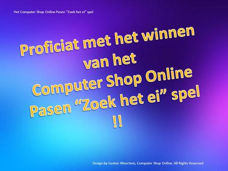 "Design by Gaston Meertens, Computer Shop Online. All Rights Reserved Het Computer Shop Online Pasen ""Zoek het ei"" spel."