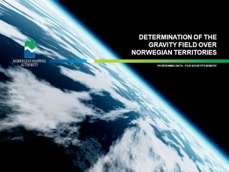 KARTDATA TIL NYTTE FOR SAMFUNNET POSITIONING DATA – FOR SOCIETY'S BENEFIT DETERMINATION OF THE GRAVITY FIELD OVER NORWEGIAN TERRITORIES.