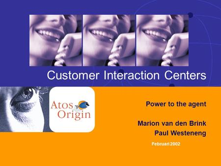 1 Power to the agent 1 28 februari 2002 Februari 2002 Customer Interaction Centers Power to the agent Marion van den Brink Paul Westeneng.