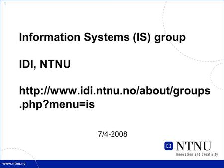 1 Information Systems (IS) group IDI, NTNU  7/4-2008.