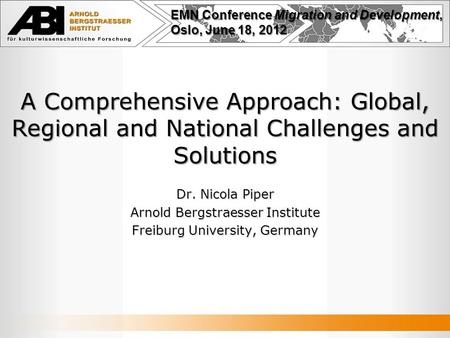 A Comprehensive Approach: Global, Regional and National Challenges and Solutions Dr. Nicola Piper Arnold Bergstraesser Institute Freiburg University, Germany.