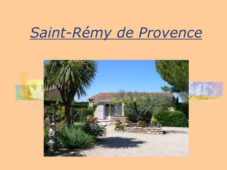 Saint-Rémy de Provence. Getting to Saint Remy Possibilities: By plane By bus By train.