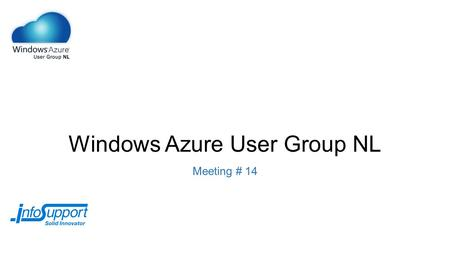 Windows Azure User Group NL Meeting # 14. Agenda 17:45 – 18:10 Carlos Sardo (Tam Tam) – Windows Azure Recovery Services (preview) 18:10 – 19:00 Diner.