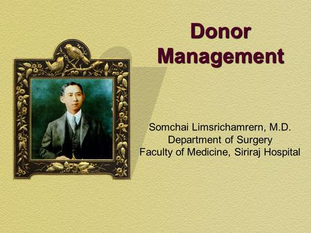 Donor Management Somchai Limsrichamrern, M.D. Department of Surgery Faculty of Medicine, Siriraj Hospital.
