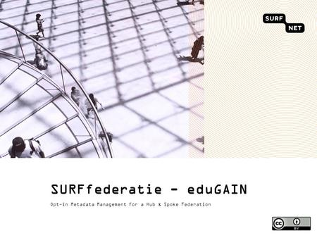 SURFfederatie - eduGAIN Opt-in Metadata Management for a Hub & Spoke Federation.
